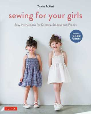 Sewing for Your Girls: Easy Instructions for Dresses, Smocks and Frocks