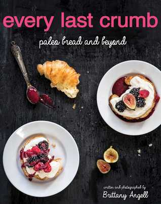 Every Last Crumb: Paleo Bread and Beyond