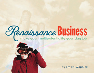 Renaissance Business: Make Your Multipotentiality Your Day Job