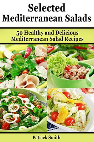 Selected Mediterranean Salads: 50 Healthy and Delicious Mediterranean Salad Recipes