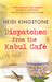 Dispatches from the Kabul Cafe by Heidi Kingstone