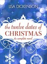 The Twelve Dates of Christmas - The Complete Novel by Lisa Dickenson