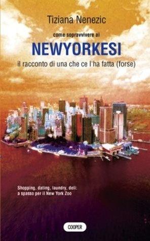 Come sopravvivere ai newyorkesi. Il racconto di una che ce l'ha fatta (forse)