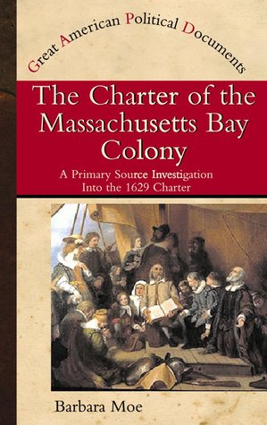 The Charter of the Massachusetts Bay Colony: A Primary Source Investigation of the 1629 Charter