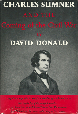 Charles Sumner And The Coming Of The Civil War By David Herbert Donald