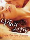 Play with Me by Lisa Renee Jones