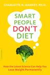 Smart People Don't Diet by Charlotte Markey