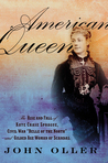 """American Queen: The Rise and Fall of Kate Chase Sprague — Civil War """"Belle of the North"""" and Gilded Age Woman of Scandal"""