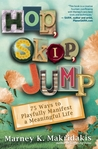 Hop, Skip, Jump: 75 Ways to Playfully Manifest a Meaningful Life