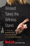 Wicked Takes the Witness Stand: A Tale of Murder and Twisted Deceit in Northern Michigan