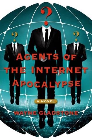 Agents of the Internet Apocalypse: A Novel