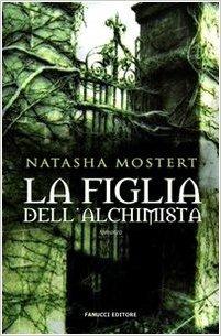 La figlia dell'alchimista by Natasha Mostert