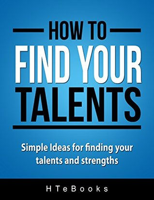 How To Find Your Talents: Simple Ideas for finding your talents and strengths (How To eBooks Book 12)