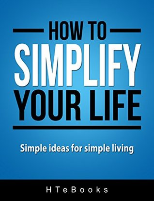 How To Simplify Your Life: Simple ideas for simple living (How To eBooks Book 8)