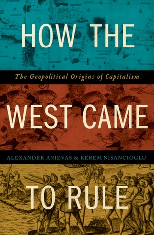 How the West Came to Rule: The Geopolitical Origins of Capitalism