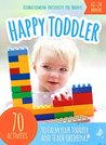 Happy Toddler: 70 Activities To Calm Your Toddler And Teach Obedience