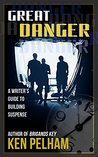 GREAT DANGER: A Writer's Guide to Building Suspense