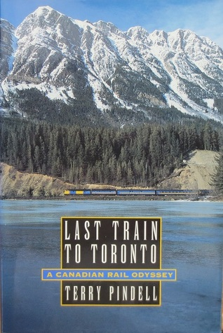Last Train to Toronto: A Canadian Rail Odyssey