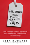 Parents with Price Tags: Heal Yourself of Family Dysfunction and Love Your Children Unconditionally