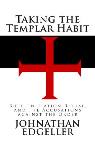Taking the Templar Habit: Rule, Initiation Ritual, and the Accusations against the Order