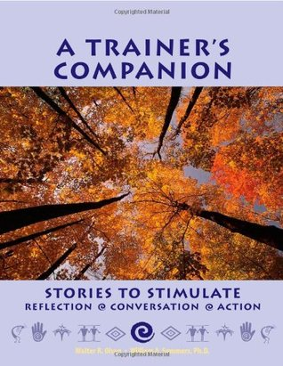 A Trainer's Companion: Stories to Stimulate Reflection / Conversation / Action