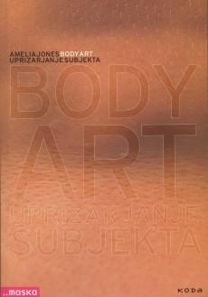 Bodyart: uprizarjanje subjekta