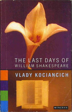 The Last Days of William Shakespeare: A Novel