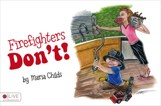 Firefighters Don't!