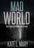Mad World (Broken World, #3) by Kate L. Mary