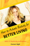 How to Activate Positivity for Better Living