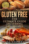 Gluten Free: The Ultimate Guide Including 100+ Gluten Free Recipes