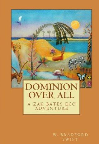 Dominion Over All (A Zak Bates Eco Adventure)
