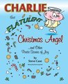 Charlie the Flatulent Christmas Angel and Other Poetic Stories of Joy