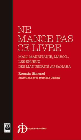 Ne mange pas ce livre : Mali, Mauritanie, Maroc... les enjeux des manuscrits au Sahara