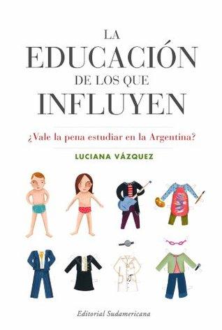 La educación de los que influyen by Luciana Vazquez