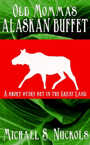 Old Momma's Alaskan Buffet: A Short Story Set in t...