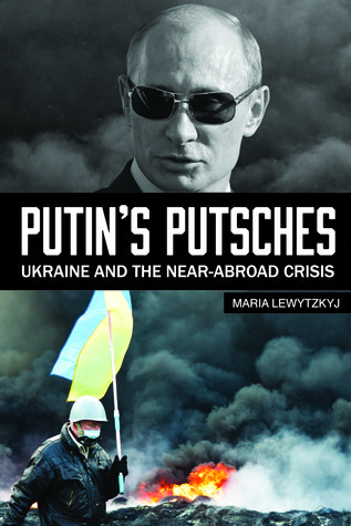 Putin's Putsches: Ukraine and the Near-Abroad Crisis