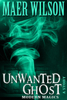 Unwanted Ghost (A Modern Magics Story #2)