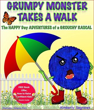 Children eBooks: GRUMPY MONSTER TAKES A WALK: THE HAPPY DAY ADVENTURES OF A GROUCHY RASCAL: Children's book about feelings (Children's books ages 4 8) (Children's books ages 2 4)