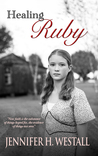 Healing Ruby by Jennifer H. Westall