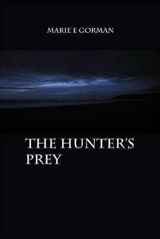 The Hunter's Prey by Marie E Gorman
