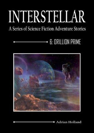 INTERSTELLAR - A Series of Science Fiction Adventure Stories - 6 Orillion Prime