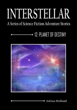 INTERSTELLAR - A Series of Science Fiction Adventure Stories - 12 Planet of Destiny