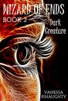 Wizard of Ends, Book 2: Dark Creature