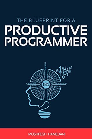 The Blueprint for a Productive Programmer: How to Write Great Code Fast and Prevent Repetitive Strain Injuries