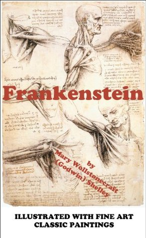 Frankenstein, or the Modern Prometheus (ILLUSTRATED WITH FINE ART CLASSIC PAINTINGS)