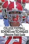 College Football Schemes and Techniques: Offensive Field Guide