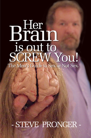 Her Brain Is Out To Screw You! - The Men's Guide To Sex or Not Sex