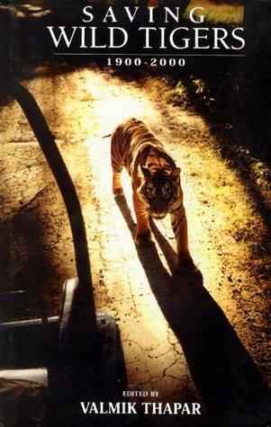 Saving Wild Tigers 1900-2000: The Essental Writings