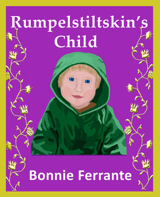 Rumpelstiltskin's Child by Bonnie Ferrante